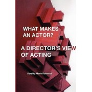 What Makes an Actor? a Director's View of Acting by Dorothy Marie Robinson