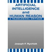Human Reason and Artificial Intelligence by Joseph F. Rychlak