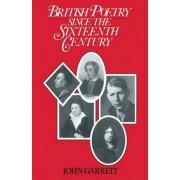 British Poetry Since the Sixteenth Century by John Garrett