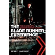 The Blade Runner Experience - The Legacy of a Science Fiction Classic by Will Brooker