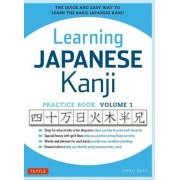 Learning Japanese Kanji Practice Book Volume 1: (Jlpt Level N5 & AP Exam) the Quick and Easy Way to Learn the Basic Japanese Kanji, Paperback