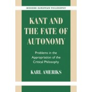 Kant and the Fate of Autonomy by Karl Ameriks