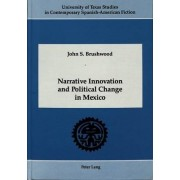 Narrative Innovation and Political Change in Mexico by John S. Brushwood