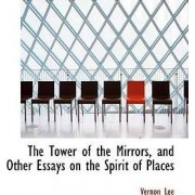 The Tower of the Mirrors, and Other Essays on the Spirit of Places by Vernon Lee