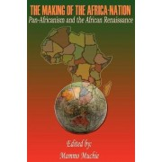 The Making of the Africa-Nation by Mammo Muchie
