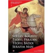 Mari Duhovnici Ai Neamului 3 - Sofian Boghiu Teofil Paraian Teofil Badoi Serafim Man