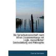 Die Sprachwissenschaft Nach Ihrem Zusammenhange Mit Logik, Menschlicher Geistesbildung Und Philosoph by Conrad Hermann