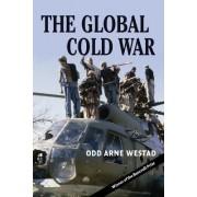 The Global Cold War by Odd Arne Westad