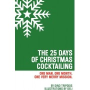The 25 Days of Christmas Cocktailing by Dino Tripodis
