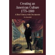 Creating an American Culture, 1775-1800 by University Eve Kornfeld