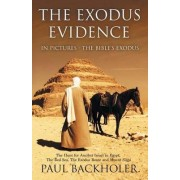 The Exodus Evidence in Pictures - the Bible's Exodus: The Hunt for Ancient Israel in Egypt, the Red Sea, the Exodus Route and Mount Sinai. The Search for Proof by Paul Backholer