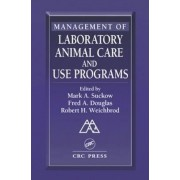 Management of Laboratory Animal Care and Use Programs by Mark A. Suckow