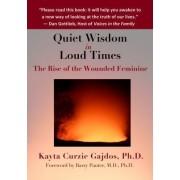 Quiet Wisdom in Loud Times by Kayta Curzie Gajdos