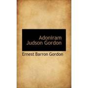 Adoniram Judson Gordon by Ernest Barron Gordon