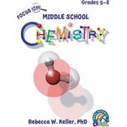 Focus on Middle School Chemistry Student Textbook (Hardcover) by Phd Rebecca W Keller
