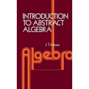 Introduction to Abstract Algebra by John Thomas Moore