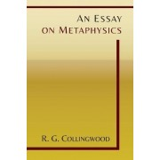 An Essay on Metaphysics by R G Collingwood