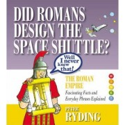 Well I Never Knew That! Did Romans Design the Space Shuttle? by Peter Ryding