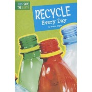 Recycle Every Day by Tammy Gagne