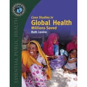 Case Studies In Global Health: Millions Saved by Ruth Levine