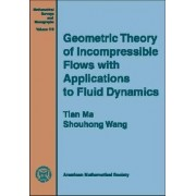 Geometric Theory of Incompressible Flows with Applications to Fluid Dynamics by Tian Ma