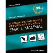 Blackwell's Five-Minute Veterinary Consult: Small Mammal by Barbara L. Oglesbee
