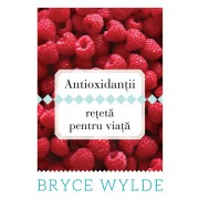 Antioxidantii, reteta pentru viata. Cum sa folosesti puterea antioxidantilor pentru a preveni aparitia bolilor si a ramane sanatos toata viata (eBook)