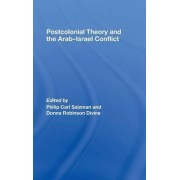 Postcolonial Theory and the Arab-Israel Conflict by Philip Carl Salzman