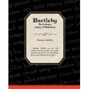 Bartleby the Scrivener a Story of Wall-Street by Herman Melville