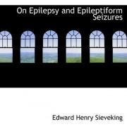 On Epilepsy and Epileptiform Seizures by Edward Henry Sieveking