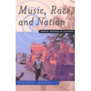 Music Race and Nation by Peter Wade
