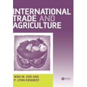 International Trade and Agriculture by Won W. Koo