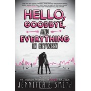 Hello, Goodbye, and Everything in Between by Jennifer E Smith