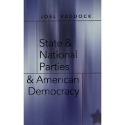 State and National Parties and American Democracy: v. 9 by Joel Paddock