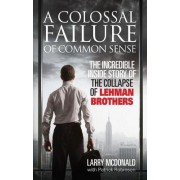 A Colossal Failure of Common Sense by Larry S. McDonald
