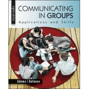 Communicating in Groups: Applications and Skills by Katherine L. Adams