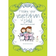 Feeding Your Vegetarian Child (Even If You're Not One) by Cheryl Newman Symmes