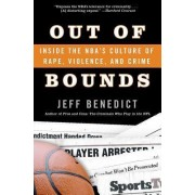 Out Of Bounds: Inside The NBA's Culture Of Rape, Violence And Crime by Jeff Benedict