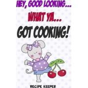 Hey, Good Looking....What YA....Got Cooking! by Debbie Miller