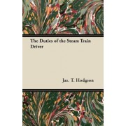 The Duties of the Steam Train Driver by Jas. T. Hodgson