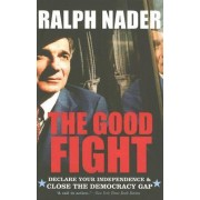 The Good Fight by Ralph Nader