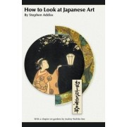 How to Look at Japanese Art by Professor Stephen Addiss