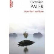 Aventuri solitare - Octavian Paler