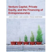 Venture Capital, Private Equity, and the Financing of Entrepreneurship by Josh A. Lerner