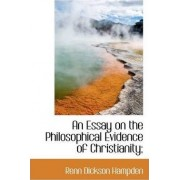 An Essay on the Philosophical Evidence of Christianity; by Renn Dickson Hampden