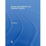Europe and England in the Sixteenth Century by T. A. Morris