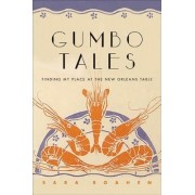 Gumbo Tales Finding My Place at the New Orleans Table by Sara Roahen