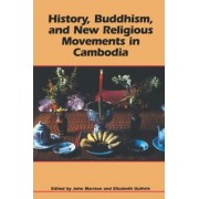 History, Buddhism, and New Religious Movements in Cambodia by John Marston