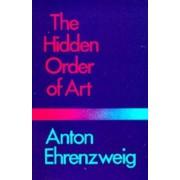 The Hidden Order of Art by Anton Ehrenzweig