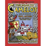The Road to Camelot: Tales and Legends of King Arthur and the Knights of the Round Table